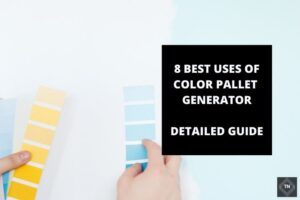 8 Best Uses Of Color Pallet Generator