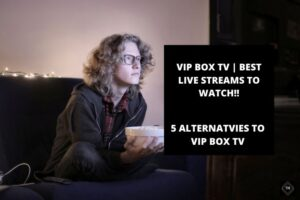VIP Box Tv | Best Live Streams | 5 Best Alternatives